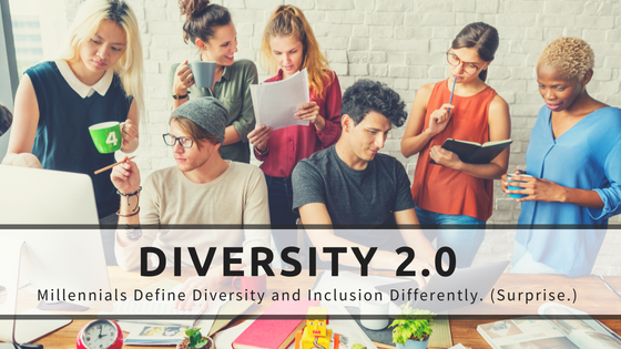 Diversity 2.0? Millennials Define Inclusion Differently. (Surprise.)
