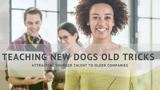 "Teaching A New Dog Old Tricks – Attracting Younger Talent to ""Old"" Companies"