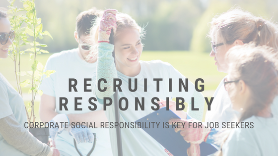 Recruiting Responsibly:  Corporate Social Responsibility is Key for Job Seekers