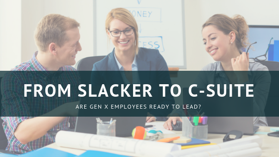 From Slacker to C-Suite – Are Gen X Employees Ready to Lead?