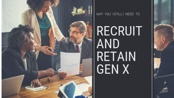 X Marks the Spot: Why You Need to Recruit and Retain Gen X