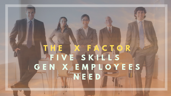 How to Keep the X Factor — Five Skills Gen X Employees Need