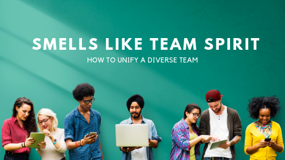 Smells Like Team Spirit: How to Unify a Diverse Team in the Workplace
