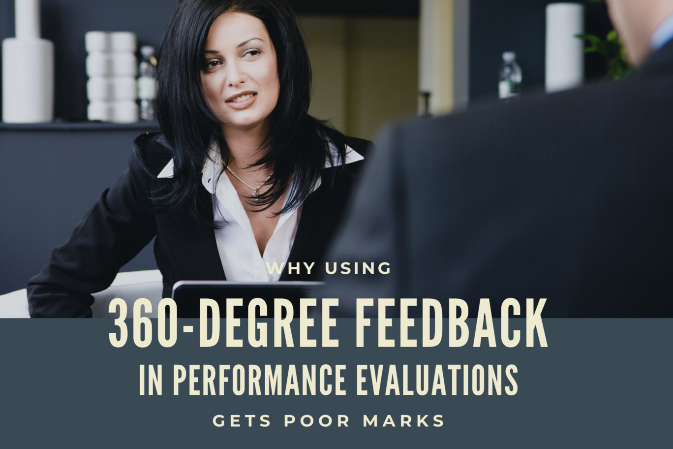 Why Using 360-Degree Feedback in Performance Evaluations Gets Poor Marks