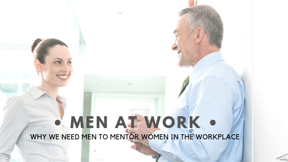 Men at Work: We need men to mentor women in the workplace