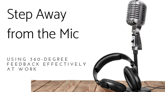 Step Away From the Mic: Using 360-Degree Feedback Effectively at Work