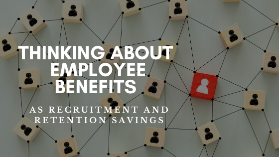 Considering Employee Benefits as Recruitment and Retention Savings
