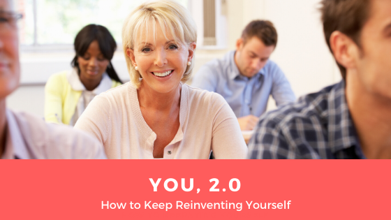 You, 2.0 – Keep Reinventing Yourself Throughout Your Career