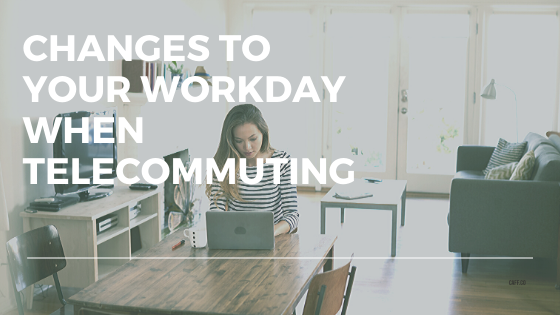 Important Changes to Your Workday When Telecommuting