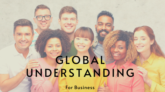 It's a Small, Small World – How to Get Global Understanding for Business