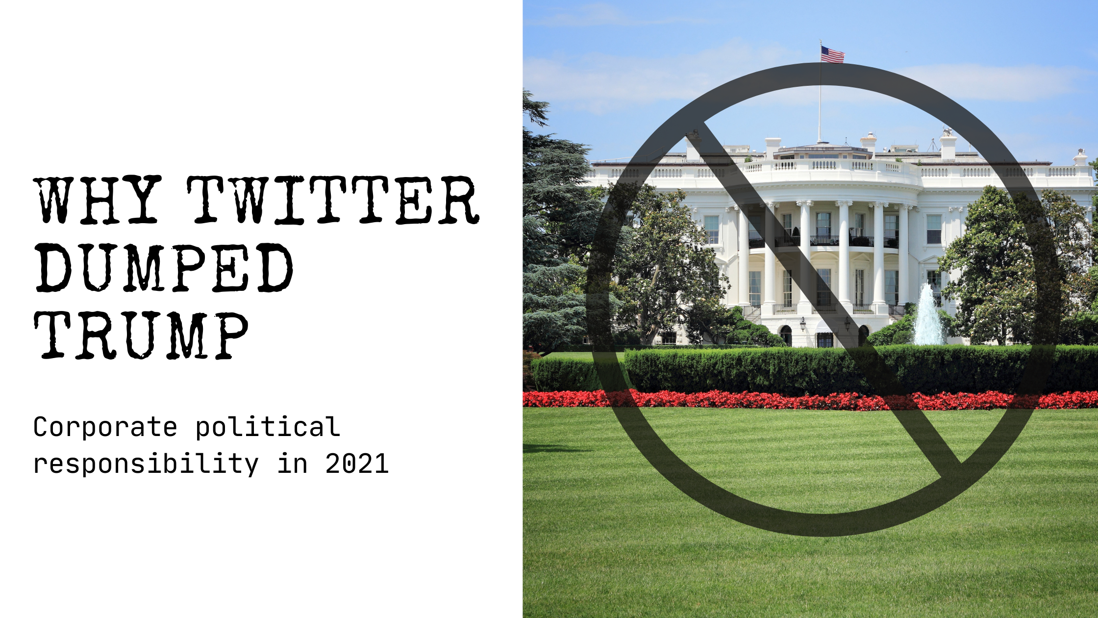 Twitter Dumped Trump. Is This The New Corporate Political Responsibility?