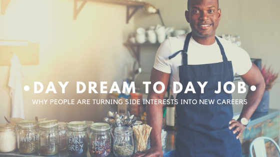 From Daydream to Day Job: How People are Turning Side Interests into New Careers